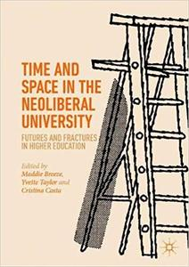 Time and Space in the Neoliberal University: Futures and fractures in higher education