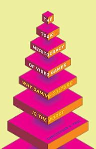 The Toxic Meritocracy of Video Games: Why Gaming Culture Is the Worst