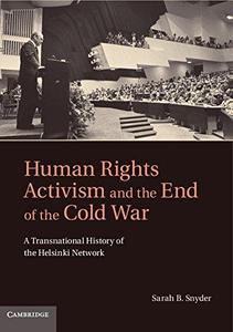 Human Rights Activism and the End of the Cold War: A Transnational History of the Helsinki Network (Human Rights in History)