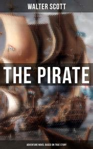 «The Pirate (Adventure Novel Based on True Story)» by Walter Scott