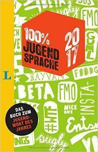 100 Prozent Jugendsprache 2017: Das Buch zum Jugendwort des Jahres (repost)