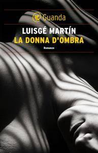 Luisgé Martín - La donna d'ombra