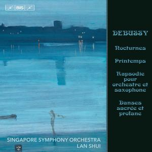 Singapore Symphony Orchestra & Lan Shui - Debussy: Nocturnes, L. 91 & Other Orchestral Works (2019) [24/96]