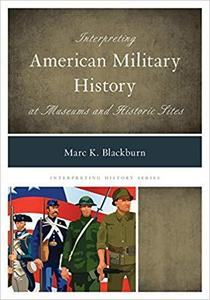 Interpreting American Military History at Museums and Historic Sites (Interpreting History)