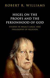 Hegel on the Proofs and Personhood of God: Studies in Hegel's Logic and Philosophy of Religion