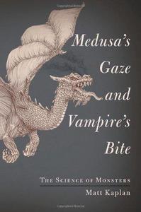 Medusa's Gaze and Vampire's Bite: The Science of Monsters