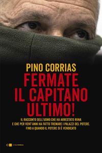 Pino Corrias - Fermate il capitano Ultimo!