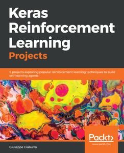 Keras Reinforcement Learning Projects: 9 projects exploring popular reinforcement learning techniques to build self-learning...