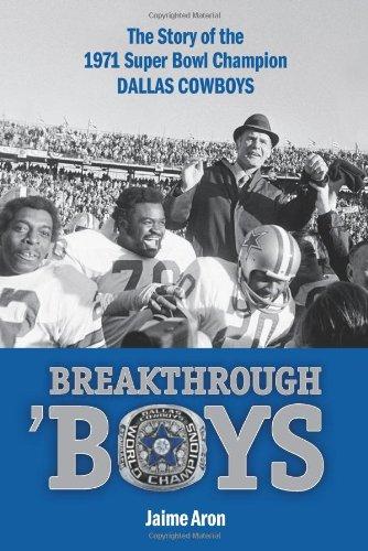 Breakthrough 'Boys: The Story of the 1971 Super Bowl Champion Dallas Cowboys