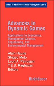 Advances in Dynamic Games: Applications to Economics, Management Science, Engineering, and Environmental Management