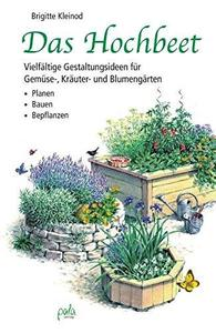 Das Hochbeet: Vielfältige Gestaltungsideen Für Gemüse-, Kräuter- Und Blumengärten