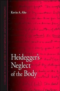 Heidegger's Neglect of the Body (S U N Y Series in Contemporary Continental Philosophy)