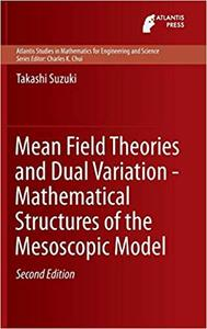 Mean Field Theories and Dual Variation - Mathematical Structures of the Mesoscopic Model  Ed 2