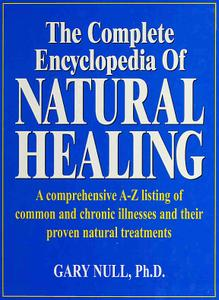 The complete encyclopedia of natural healing: A comprehensive listing of common and chronic illnesses