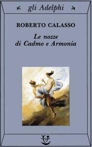 Roberto Calasso - Le nozze di Cadmo e Armonia (Repost)