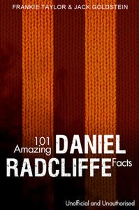 «101 Amazing Daniel Radcliffe Facts» by Jack Goldstein,Frankie Taylor