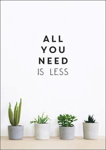 «All You Need is Less: Minimalist Living for Maximum Happiness» by Vicki Vrint