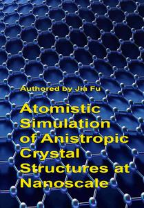 """Atomistic Simulation of Anistropic Crystal Structures at Nanoscale"" by Jia Fu"