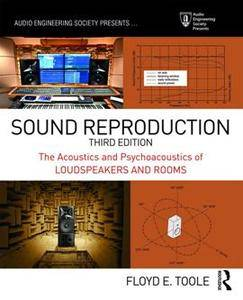 Sound Reproduction : The Acoustics and Psychoacoustics of Loudspeakers and Rooms, Third Edition