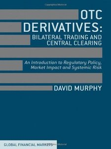 OTC Derivatives, Bilateral Trading and Central Clearing: An Introduction to Regulatory Policy, Market Impact and Systemic Risk