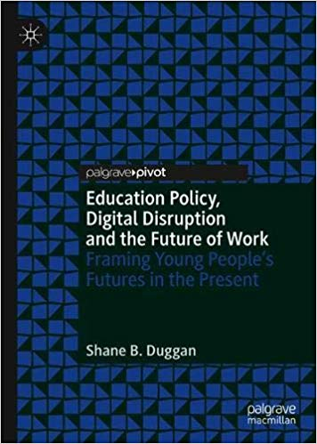 Education Policy, Digital Disruption and the Future of Work: Framing Young People's Futures in the Present