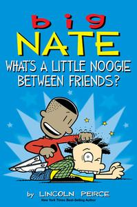 «Big Nate: What's a Little Noogie Between Friends?» by Lincoln Peirce