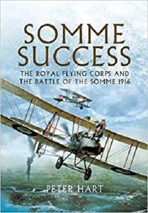 Somme Success: The Royal Flying Corps and the Battle of The Somme 1916 [Repost]