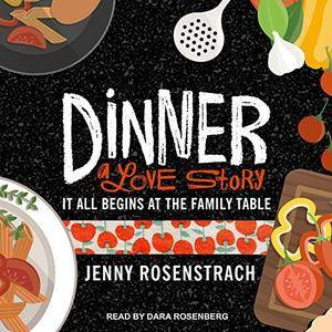 Dinner: A Love Story: It All Begins at the Family Table [Audiobook]