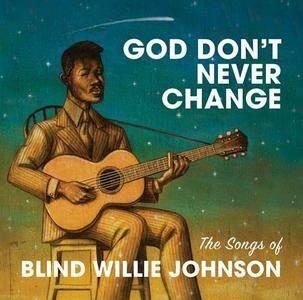 VA - God Don't Never Change: The Songs Of Blind Willie Johnson (2016) [Official Digital Download]