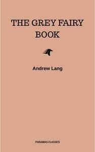 «The Grey Fairy Book» by Andrew Lang