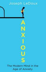 Anxious: The Modern Mind in the Age of Anxiety (repost)