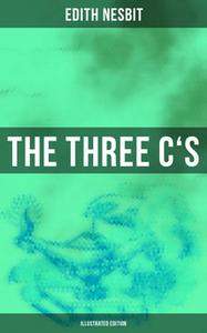 «The Three C's (Illustrated Edition)» by Edith Nesbit