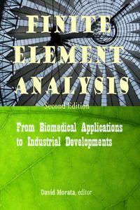 """""""Finite Element Analysis: From Biomedical Applications to Industrial Developments"""" ed. by David Moratal"""
