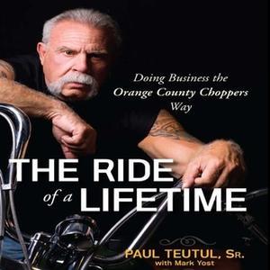 «Ride of a Lifetime» by Paul Teutul