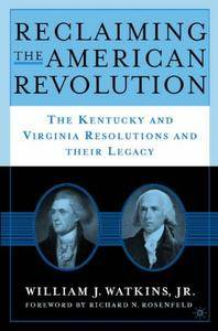 Reclaiming the American Revolution: The Kentucky and Virginia Resolutions and Their Legacy