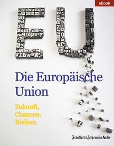 «Die Europäische Union: Zukunft, Chancen, Risiken» by Frankfurter Allgemeine Archiv