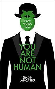 You Are Not Human: How Words Kill