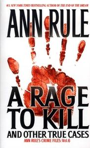«A Rage To Kill And Other True Cases:» by Ann Rule
