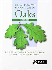 The Ecology and Silviculture of Oaks, 3rd Edition