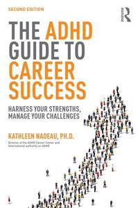 The ADHD Guide to Career Success : Harness Your Strengths, Manage Your Challenges, 2nd Edition