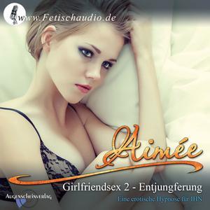«Girlfriendsex 2 - Entjungferung: Erotische Hypnose für ihn» by Aimée