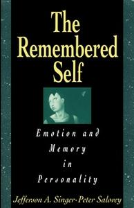 «Remembered Self: Emotion and Memory in Personality» by Jefferson A. Singer,Peter Salovey