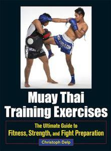 Muay Thai Training Exercises: The Ultimate Guide to Fitness, Strength, and Fight Preparation (Repost)