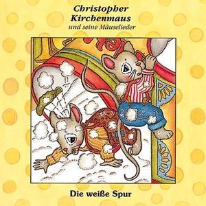 «Christopher Kirchenmaus und seine Mäuselieder - Band 8: Die weiße Spur» by Gertrud Schmalenbach
