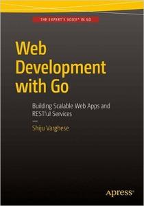 Web Development with Go: Building Scalable Web Apps and RESTful Services (Repost)
