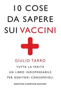 Giulio Tarro - 10 cose da sapere sui vaccini. Tutta la verità. Un libro indispensabile per genitori consapevoli (2018)