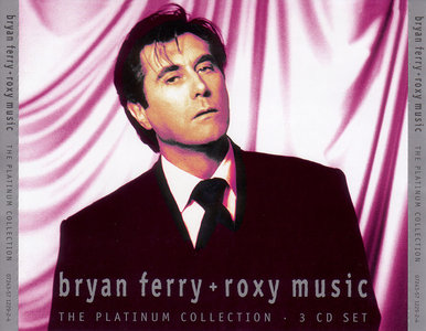 Bryan Ferry + Roxy Music - The Platinum Collection (2004) 3CD Box Set [Re-Up]