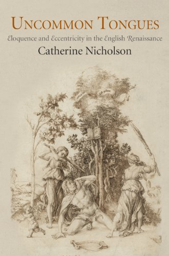 Uncommon Tongues: Eloquence and Eccentricity in the English Renaissance