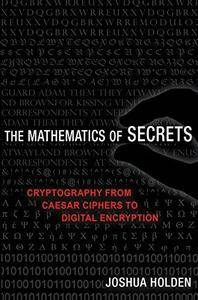 The Mathematics of Secrets: Cryptography from Caesar Ciphers to Digital Encryption (Repost)