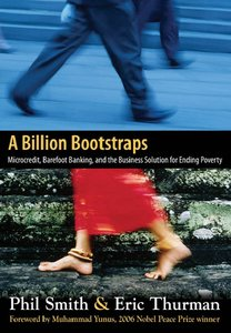 A Billion Bootstraps: Microcredit, Barefoot Banking, and The Business Solution for Ending Poverty (repost)